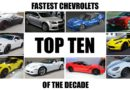 Top Ten Fastest Chevrolet's of The Decade